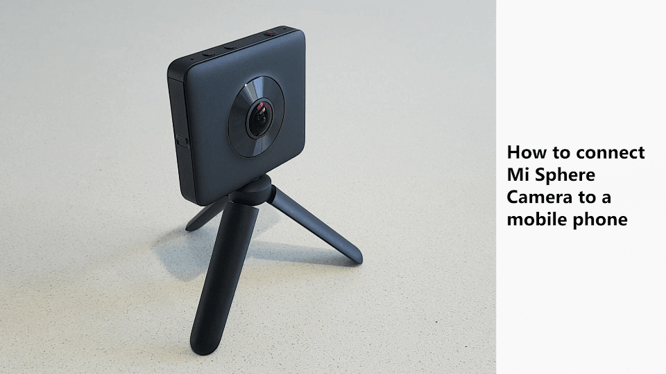 How to connect Mi Sphere camera to mobile phone and make 360 photos